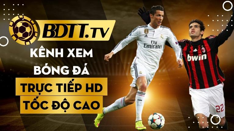 BDTT tv kênh xem bóng đá trực tiếp HD tốc độ cao